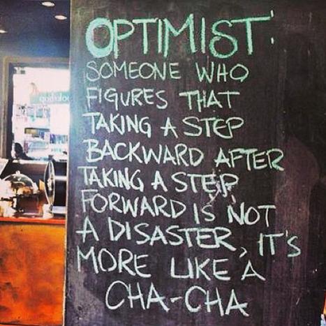 O Otimista é alguém que percebe que dar um passo atrás antes de dar um passo a frente não é um desastre, é mais como cha-cha-cha.